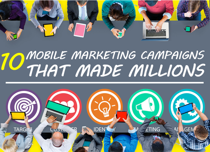 These 10 Mobile Marketing Campaigns Made Millions