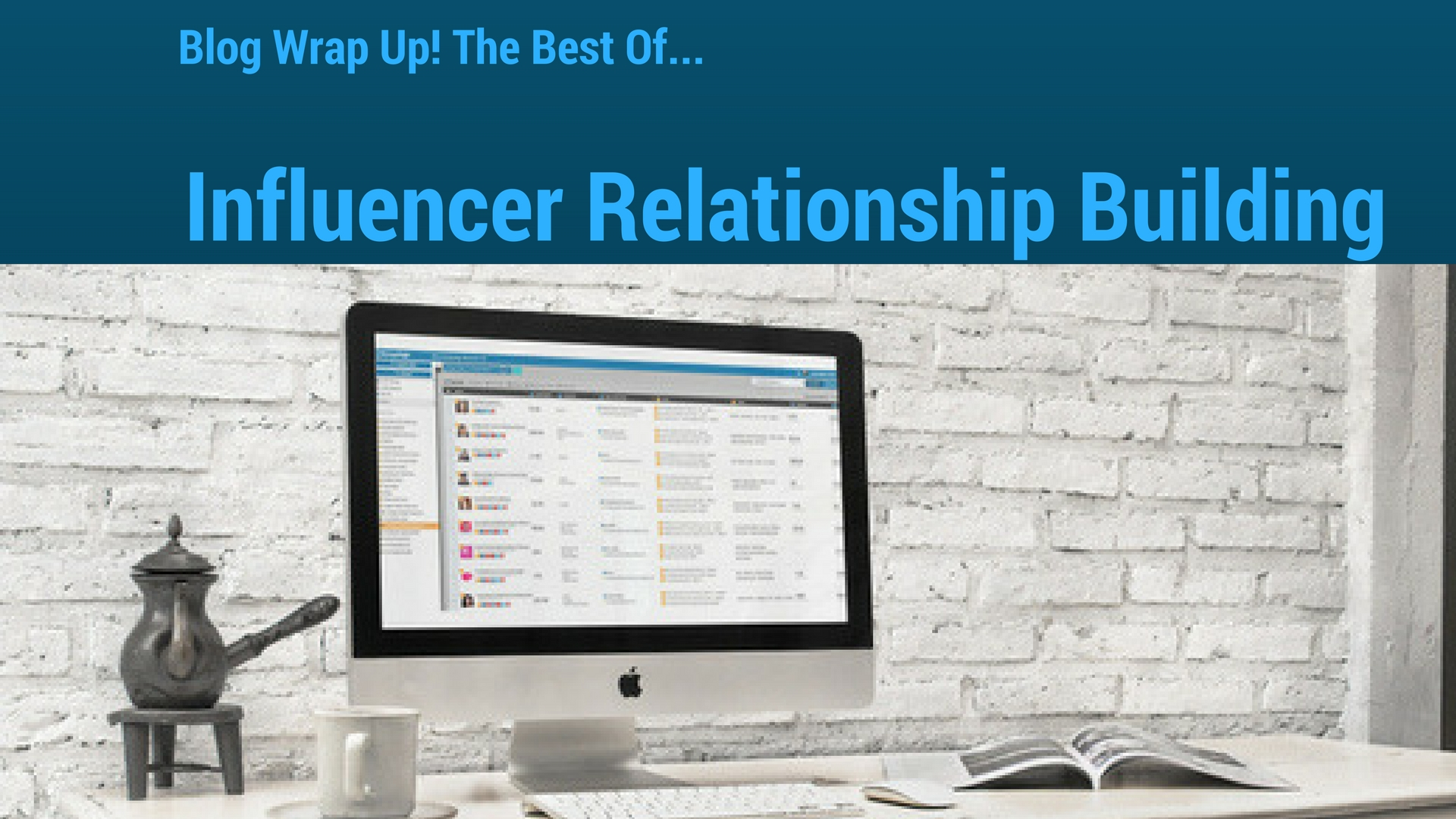 Blog Wrap Up! Best of Authentic Influencer Relationship Building